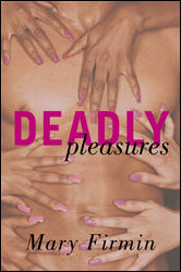 Click here to read reviews of Deadly Pleasures by Mary Firmin