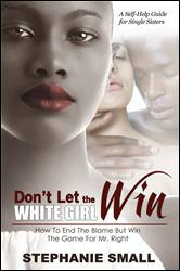 Click here to read reviews of Don't Let the White Girl Win by Stephanie Small