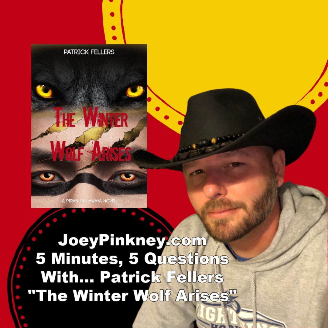 "JoeyPinkney.com 5 Minutes, 5 Questions With... Patrick Fellers, author of ""The Winter Wolf Arises"""