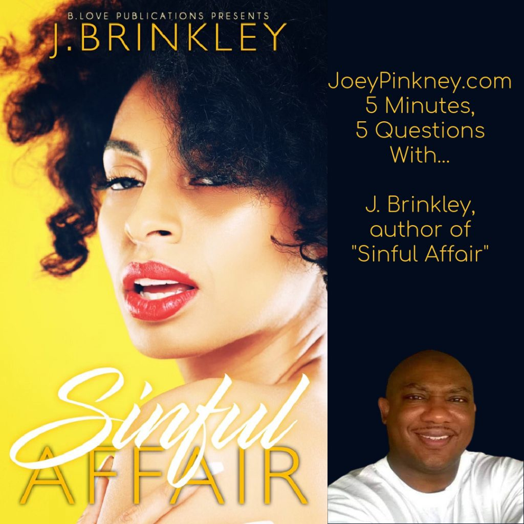 "5 minutes, 5 questions with... j. brinkley, author of ""sinful affair"""